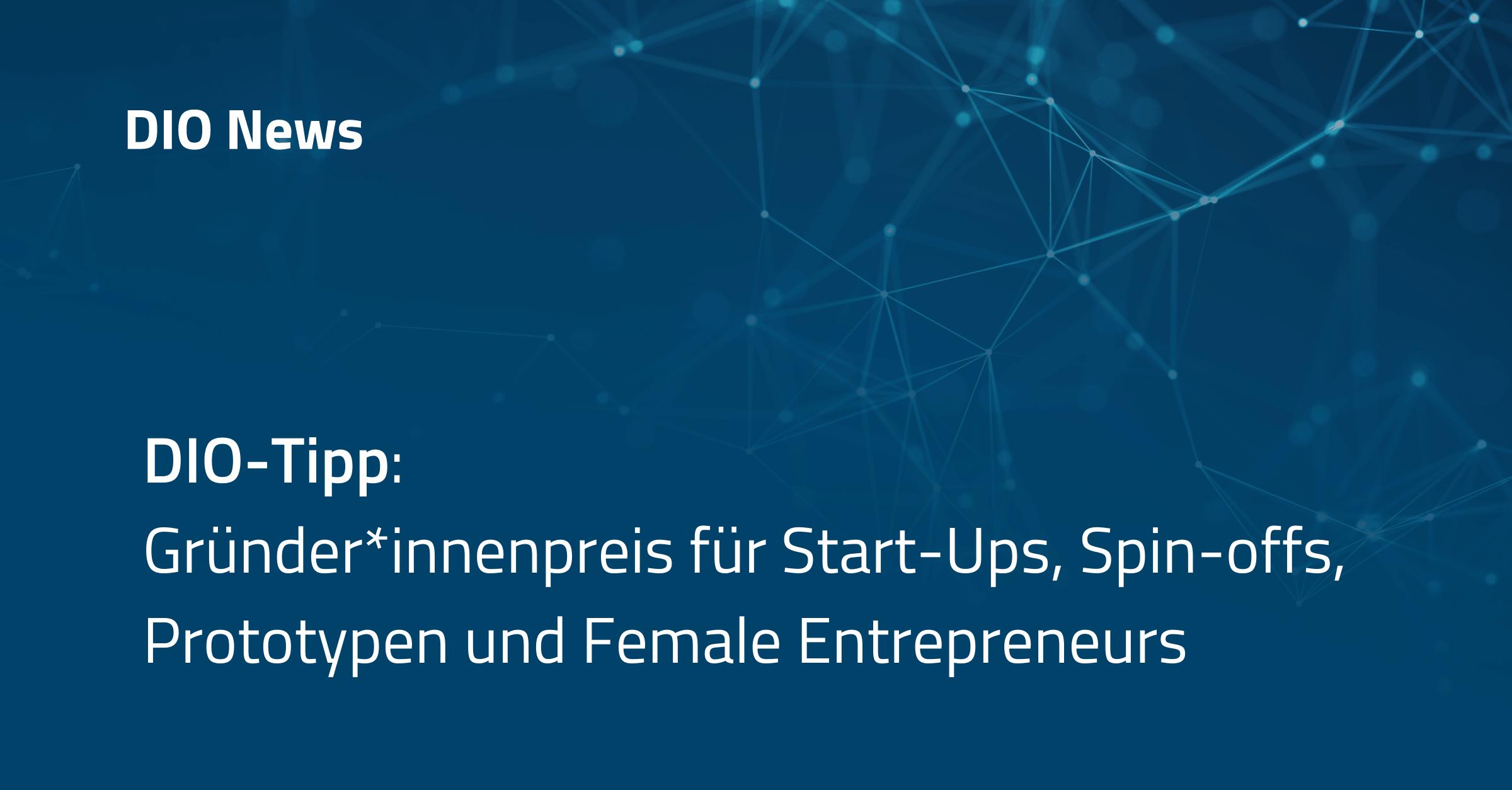 DIO-Tipp: Gründer*innenpreis für Start-Ups, Spin-offs, Prototypen und Female Entrepreneurs