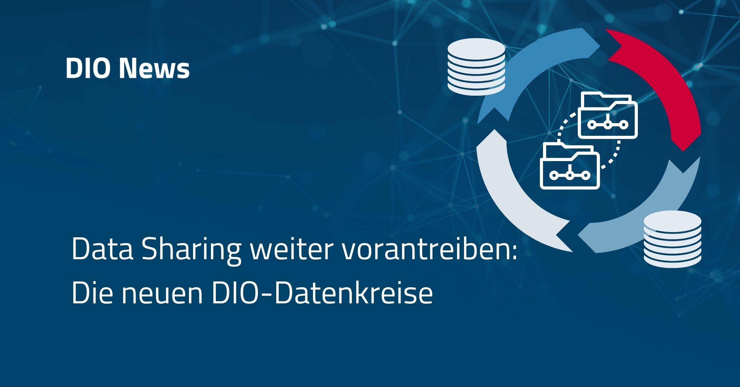 Data Sharing weiter vorantreiben: Die neuen DIO-Datenkreise