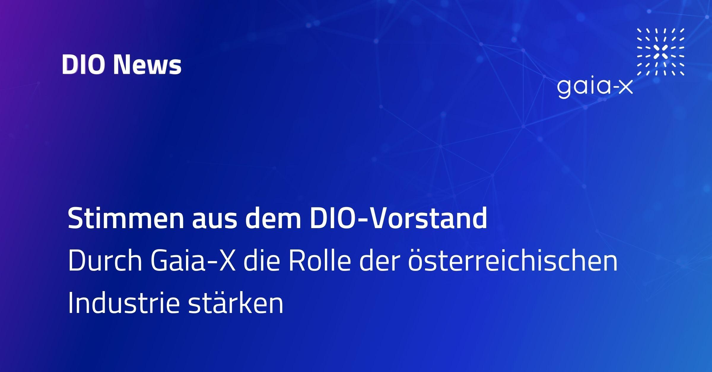 Stimmen aus dem DIO-Vorstand Durch Gaia-X die Rolle der österreichischen Industrie stärken