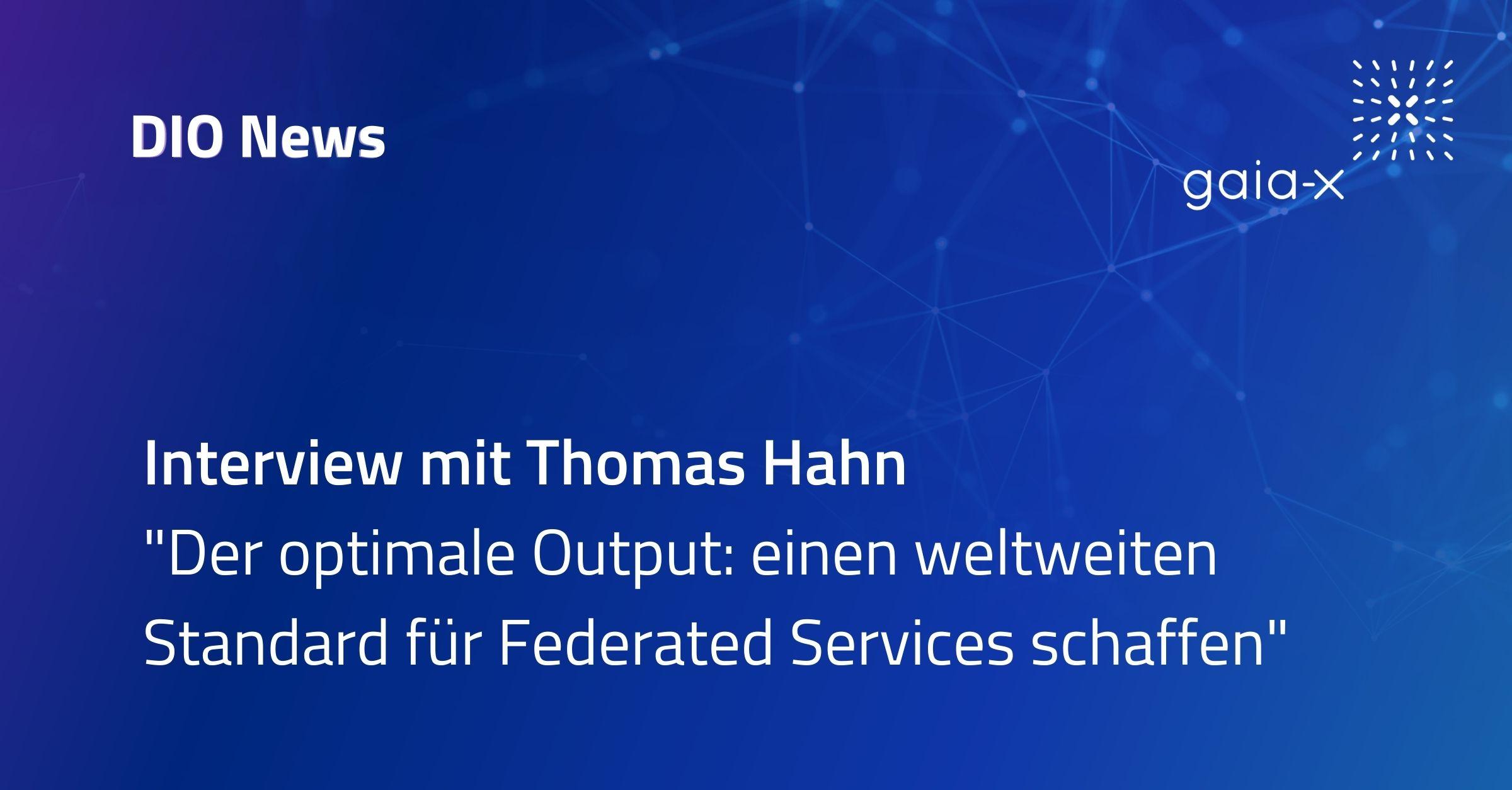 """Interview mit Thomas Hahn """"Der optimale Output: einen weltweiten Standard für Federated Services schaffen"""""""