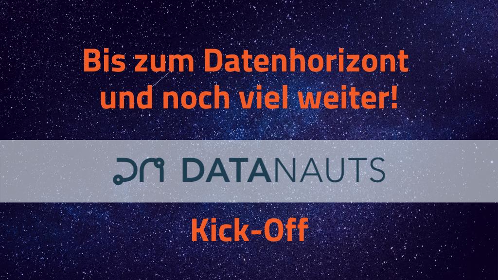 Bis zum Datenhorizont und noch viel weiter! Datanauts Kick-Off