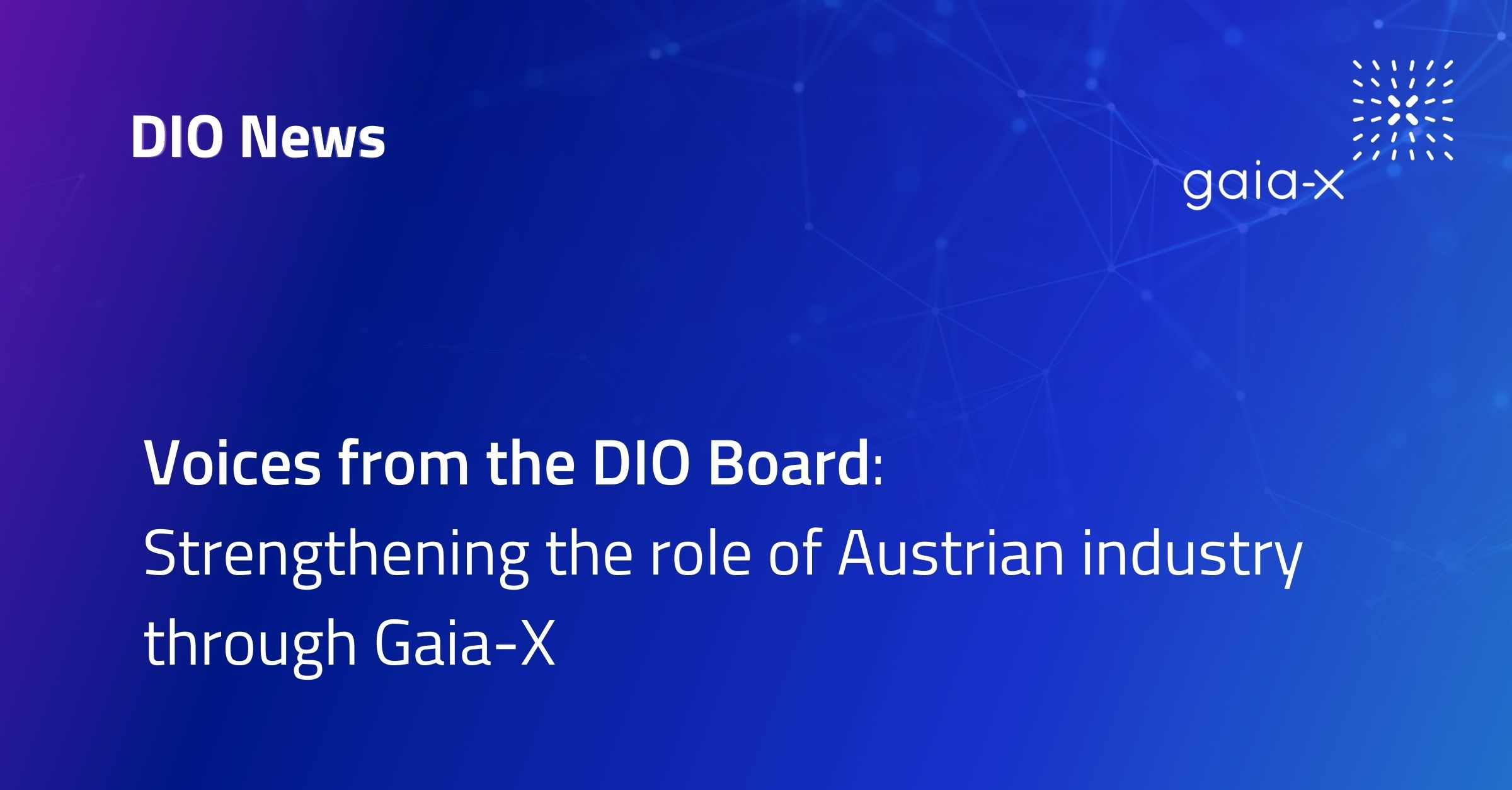 Voices from the DIO Board Strengthening the role of Austrian industry through Gaia-X