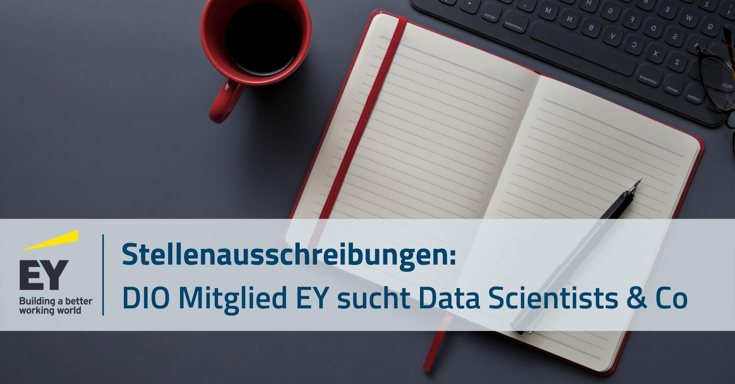 Stellenausschreibungen: DIO Mitglied EY sucht Data Scientists & Co