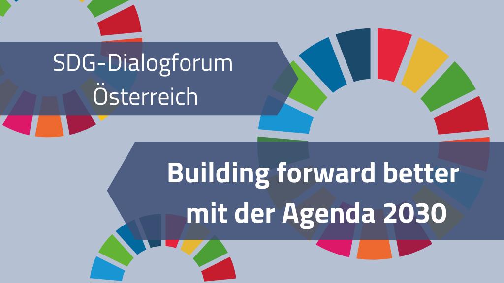"""SDG-Dialogforum Österreichs: """"Building forward better mit der Agenda 2030"""""""